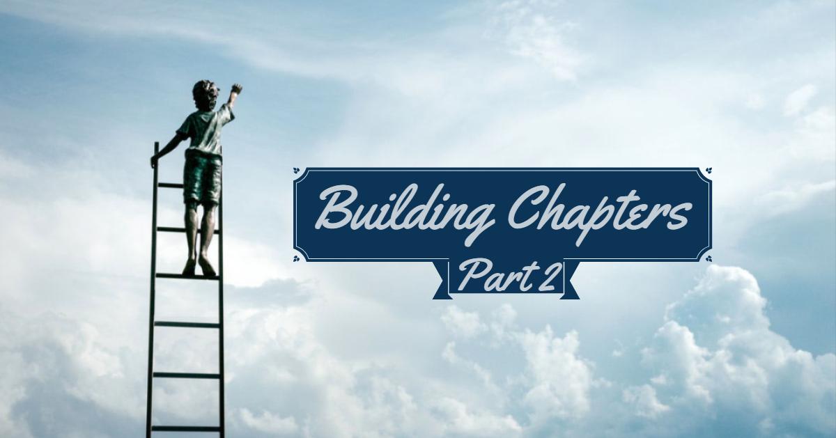 Building Chapters (Part 2)