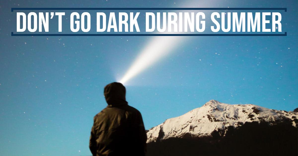 Don't Go Dark During Summer