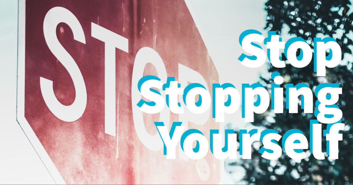 How to Stop Stopping Yourself from Success