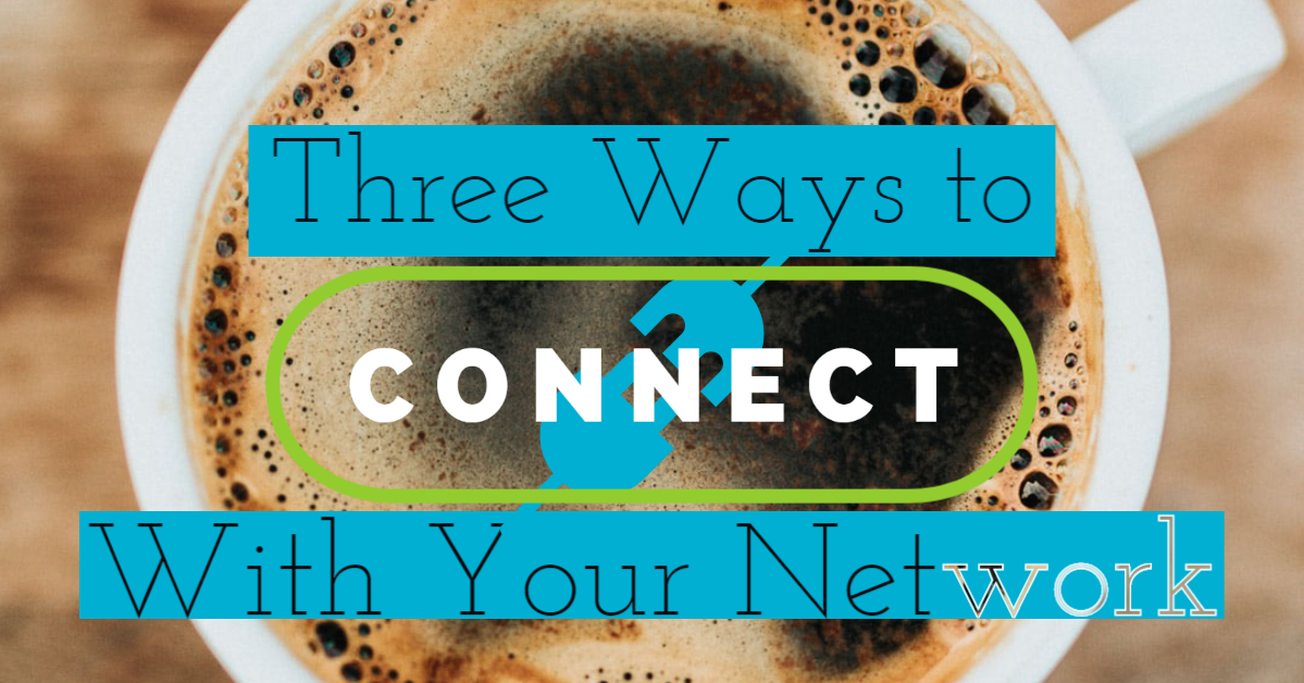Three Ways to Connect With Your Network