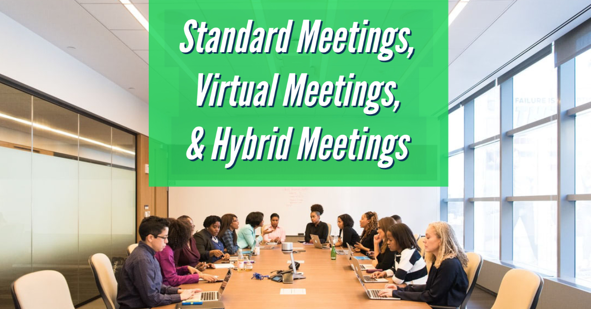 Standard Meetings, Virtual Meetings, & Hybrid Meetings