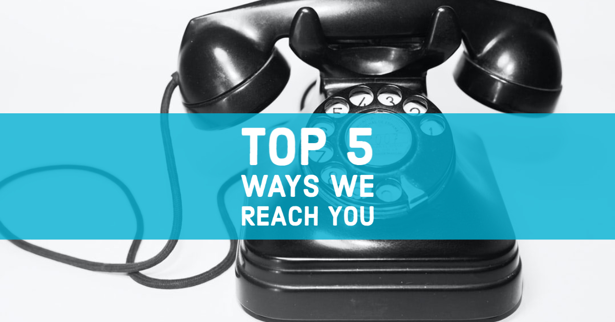 Top 5 Ways We Reach You