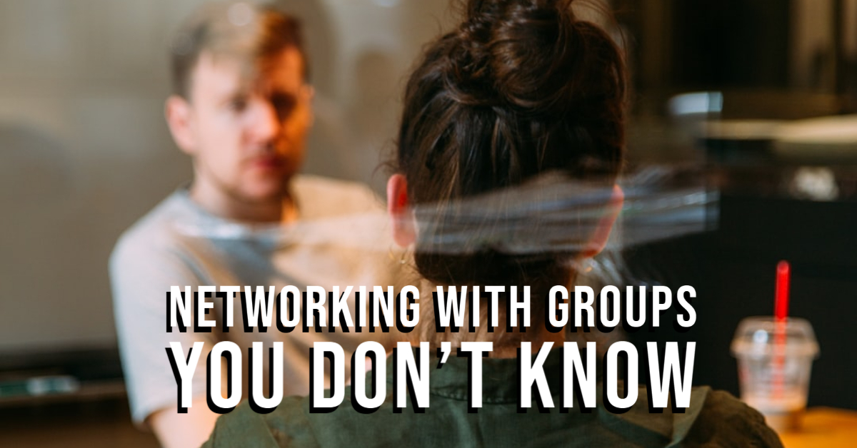 Networking With Groups You Don't Know