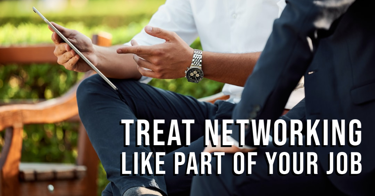 Treat Networking Like Part Of Your Job