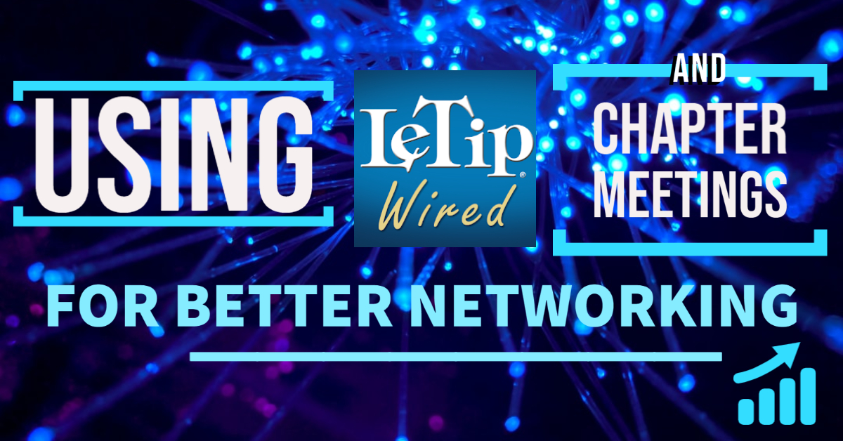 Using LeTip Wired & Chapter Meetings for Better Networking