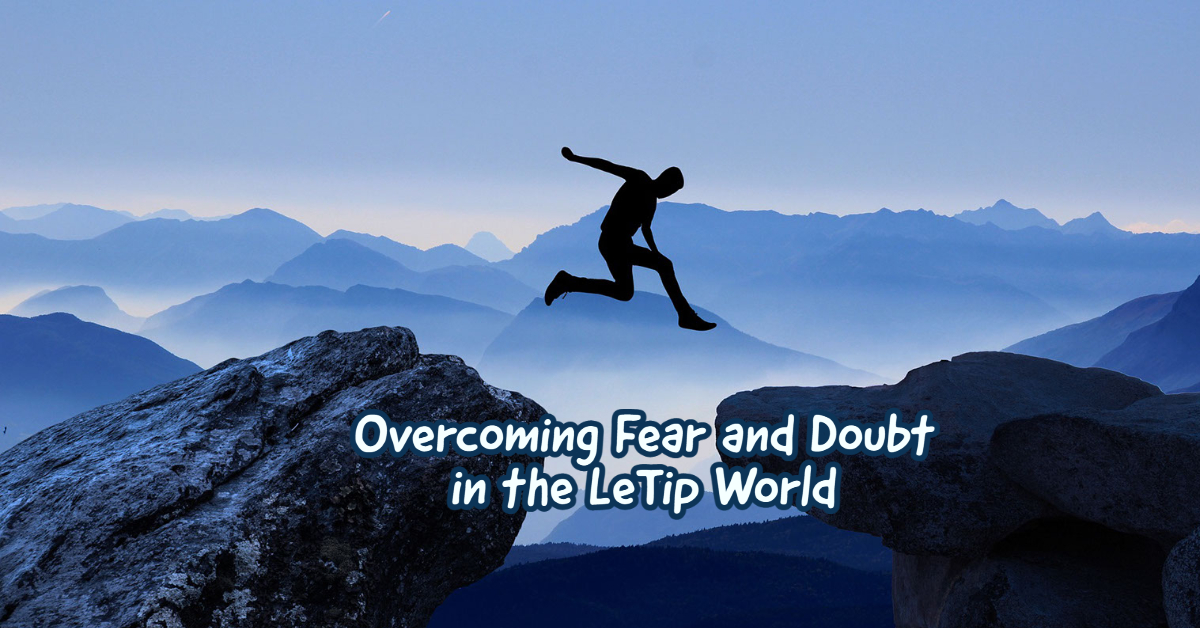 Overcoming Fear and Doubt in the LeTip World