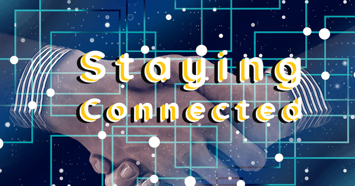 Staying Connected – Part 2
